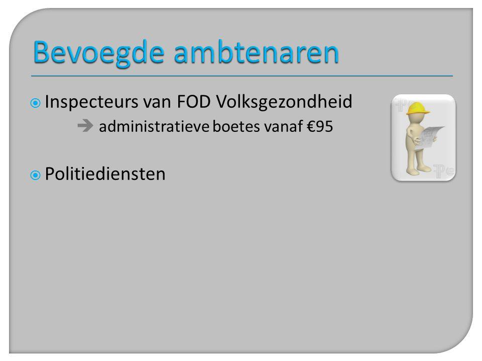  Inspecteurs van FOD Volksgezondheid  administratieve boetes vanaf €95  Politiediensten