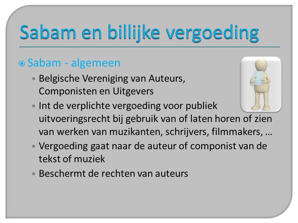  Sabam - algemeen • Belgische Vereniging van Auteurs, Componisten en Uitgevers • Int de verplichte vergoeding voor publiek uitvoeringsrecht bij gebru