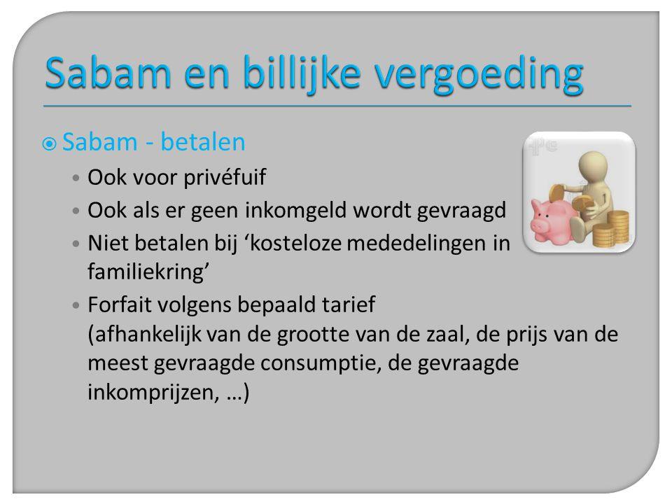  Sabam - betalen • Ook voor privéfuif • Ook als er geen inkomgeld wordt gevraagd • Niet betalen bij 'kosteloze mededelingen in familiekring' • Forfai
