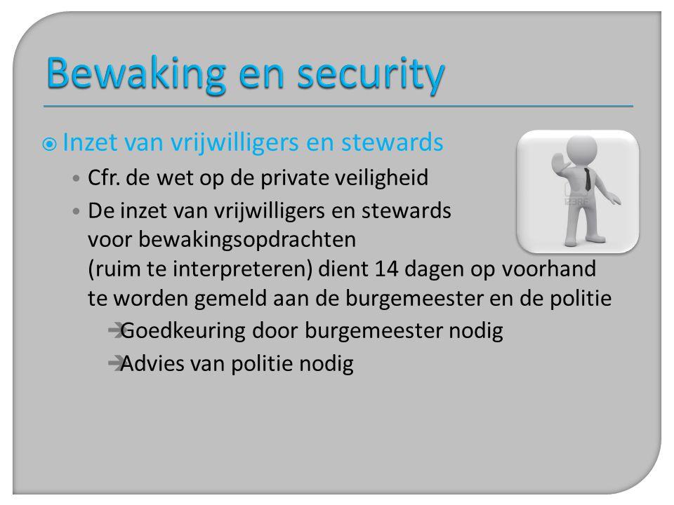  Inzet van vrijwilligers en stewards • Cfr. de wet op de private veiligheid • De inzet van vrijwilligers en stewards voor bewakingsopdrachten (ruim t