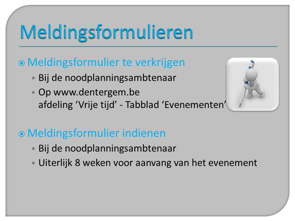  Meldingsformulier te verkrijgen • Bij de noodplanningsambtenaar • Op www.dentergem.be afdeling 'Vrije tijd' - Tabblad 'Evenementen'  Meldingsformul