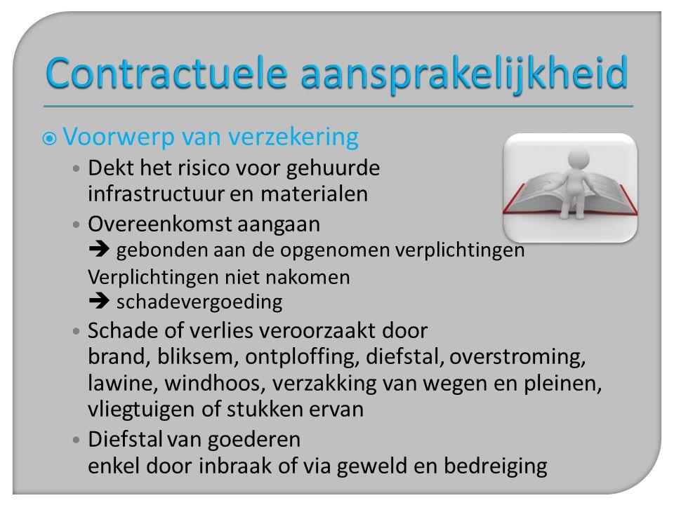  Voorwerp van verzekering • Dekt het risico voor gehuurde infrastructuur en materialen • Overeenkomst aangaan  gebonden aan de opgenomen verplichtin