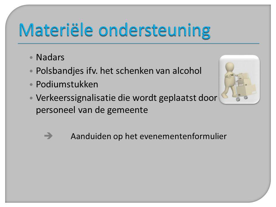 • Nadars • Polsbandjes ifv. het schenken van alcohol • Podiumstukken • Verkeerssignalisatie die wordt geplaatst door personeel van de gemeente  Aandu