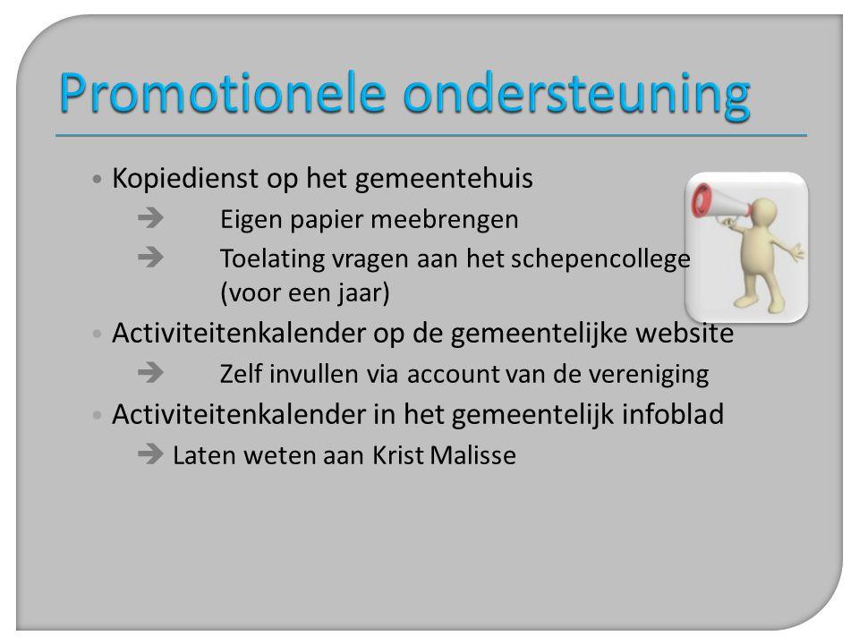 • Kopiedienst op het gemeentehuis  Eigen papier meebrengen  Toelating vragen aan het schepencollege (voor een jaar) • Activiteitenkalender op de gem