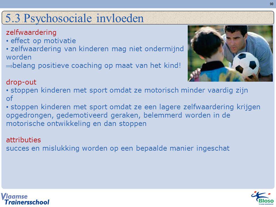 90 5.3 Psychosociale invloeden zelfwaardering • effect op motivatie • zelfwaardering van kinderen mag niet ondermijnd worden  belang positieve coaching op maat van het kind.