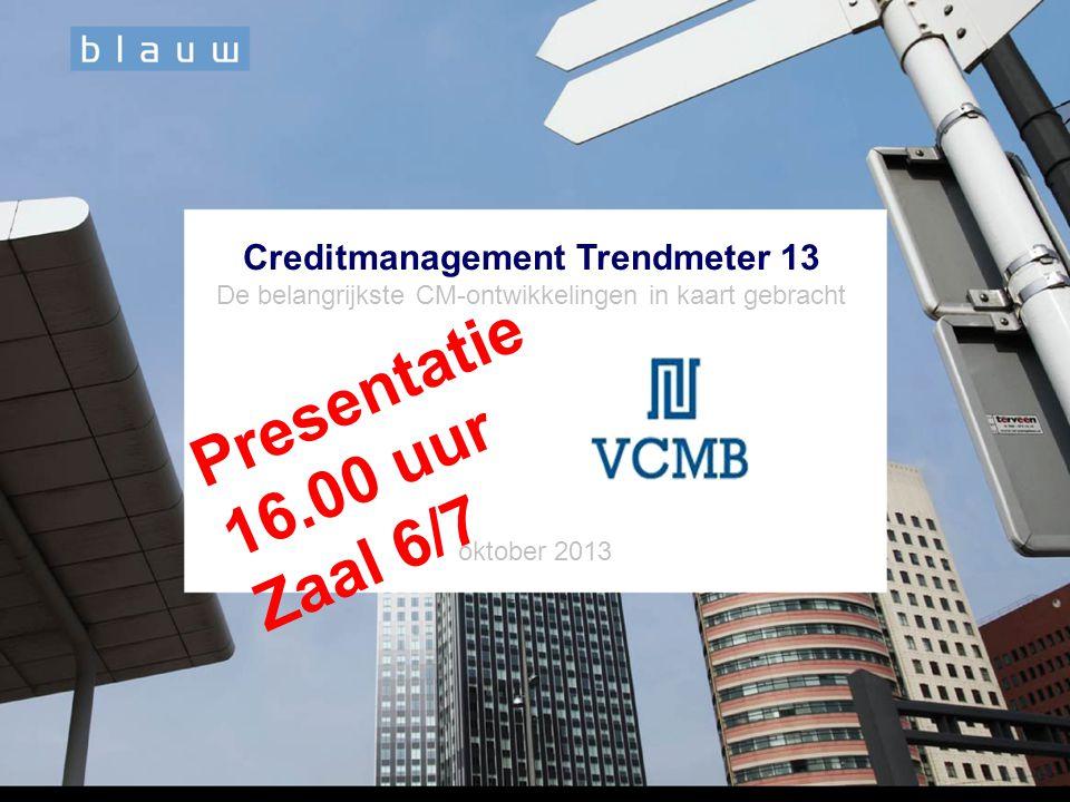 Creditmanagement Trendmeter 13 De belangrijkste CM-ontwikkelingen in kaart gebracht oktober 2013 Presentatie 16.00 uur Zaal 6/7