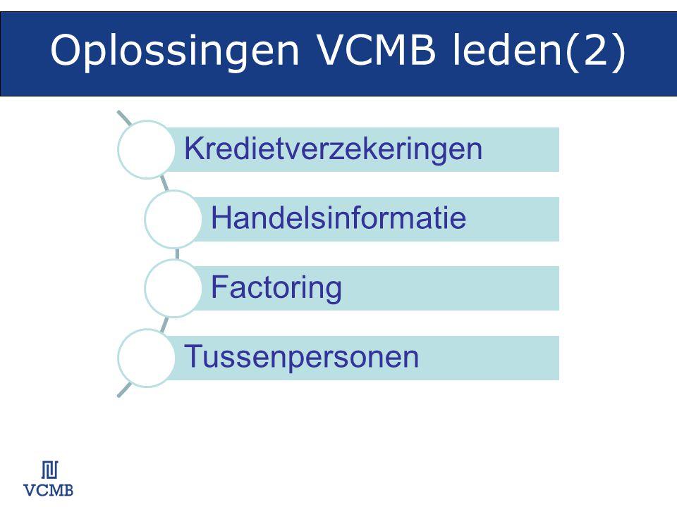 Oplossingen VCMB leden(2) opl os sin ge n Kredietverzekeringen Handelsinformatie Factoring Tussenpersonen