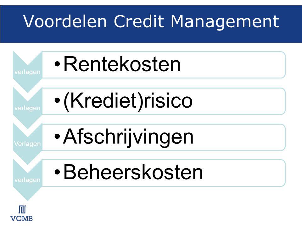 Voordelen Credit Management verlagen •Rentekosten verlagen •(Krediet)risico Verlagen •Afschrijvingen verlagen •Beheerskosten