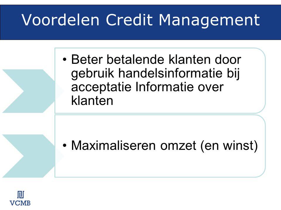Voordelen Credit Management •Beter betalende klanten door gebruik handelsinformatie bij acceptatie Informatie over klanten •Maximaliseren omzet (en wi