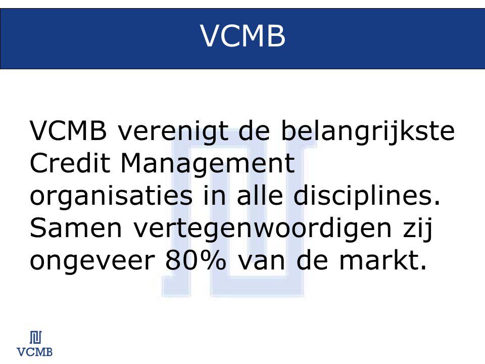 VCMB VCMB verenigt de belangrijkste Credit Management organisaties in alle disciplines. Samen vertegenwoordigen zij ongeveer 80% van de markt.