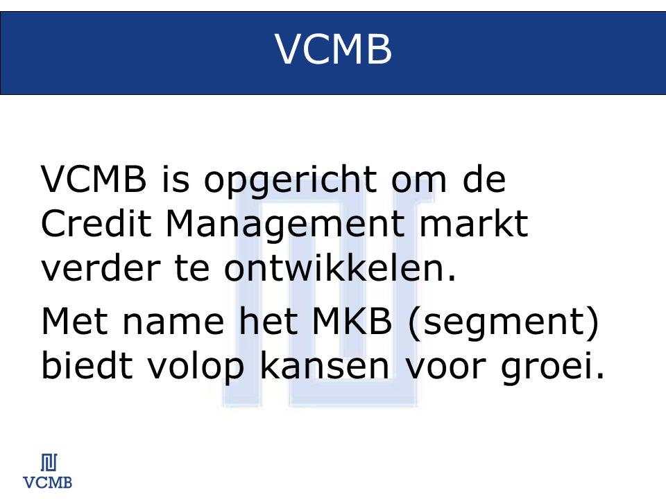 VCMB VCMB is opgericht om de Credit Management markt verder te ontwikkelen. Met name het MKB (segment) biedt volop kansen voor groei.