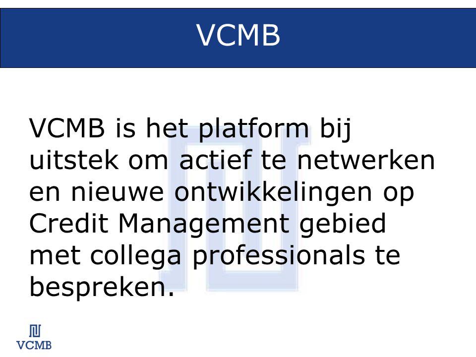 VCMB VCMB is het platform bij uitstek om actief te netwerken en nieuwe ontwikkelingen op Credit Management gebied met collega professionals te besprek