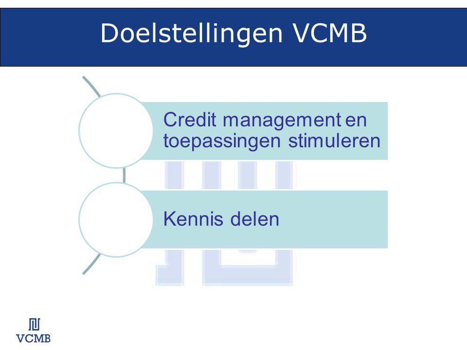 Doelstellingen VCMB Credit management en toepassingen stimuleren Kennis delen