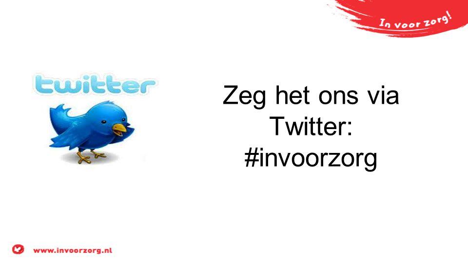 Zeg het ons via Twitter: #invoorzorg