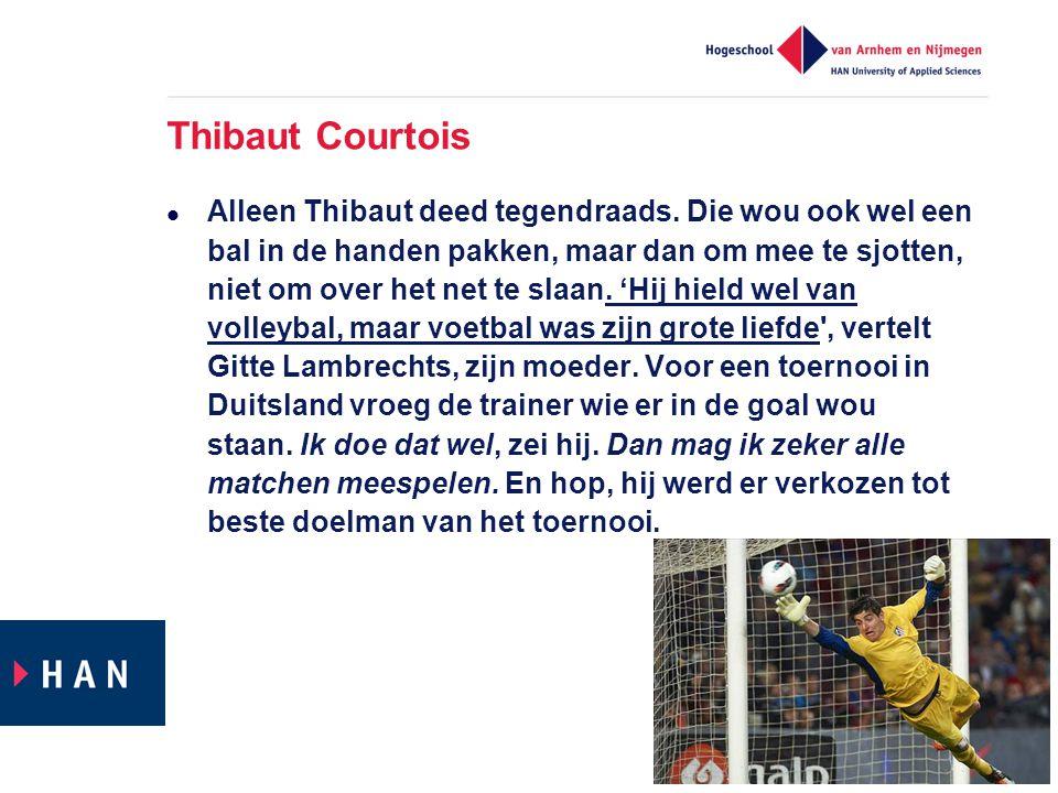  Alleen Thibaut deed tegendraads. Die wou ook wel een bal in de handen pakken, maar dan om mee te sjotten, niet om over het net te slaan. 'Hij hield