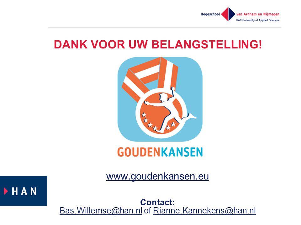 DANK VOOR UW BELANGSTELLING! www.goudenkansen.eu Contact: Bas.Willemse@han.nlBas.Willemse@han.nl of Rianne.Kannekens@han.nlRianne.Kannekens@han.nl