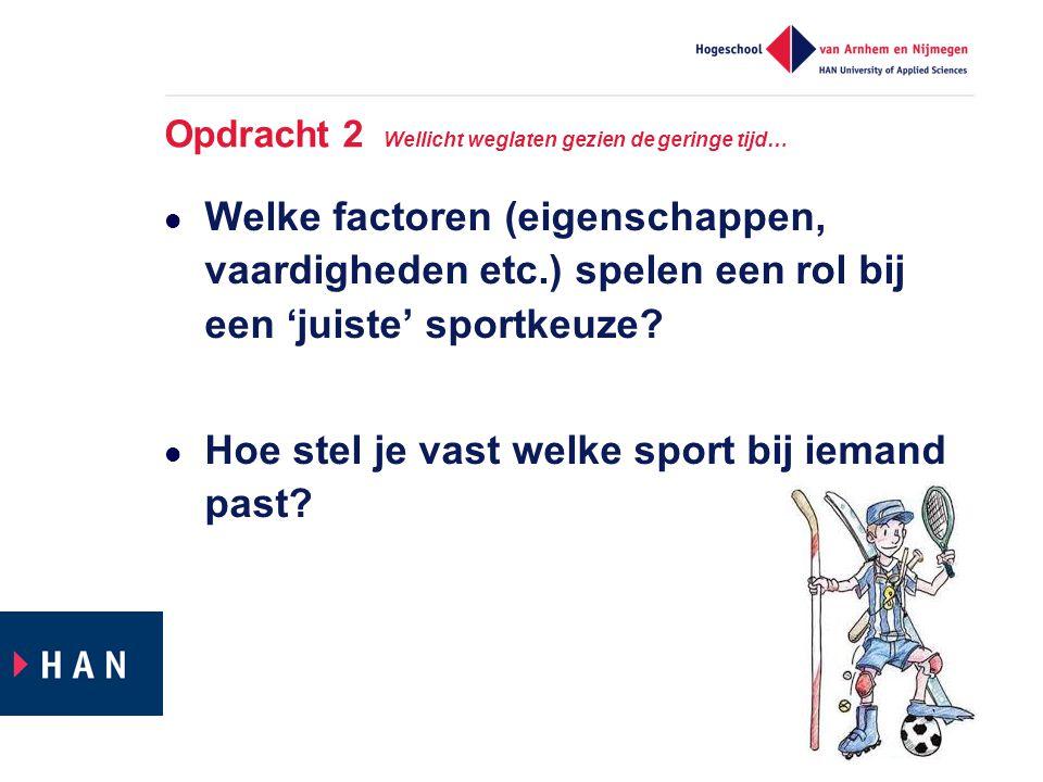 Opdracht 2 Wellicht weglaten gezien de geringe tijd…  Welke factoren (eigenschappen, vaardigheden etc.) spelen een rol bij een 'juiste' sportkeuze? 