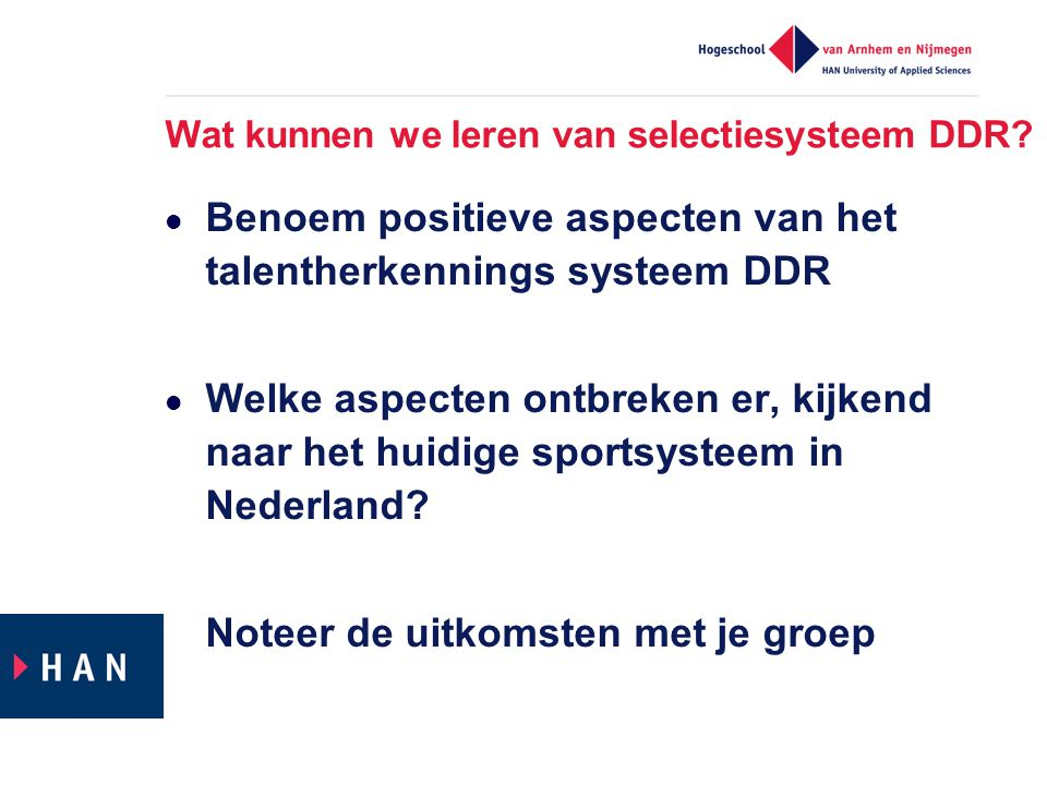 Wat kunnen we leren van selectiesysteem DDR?  Benoem positieve aspecten van het talentherkennings systeem DDR  Welke aspecten ontbreken er, kijkend