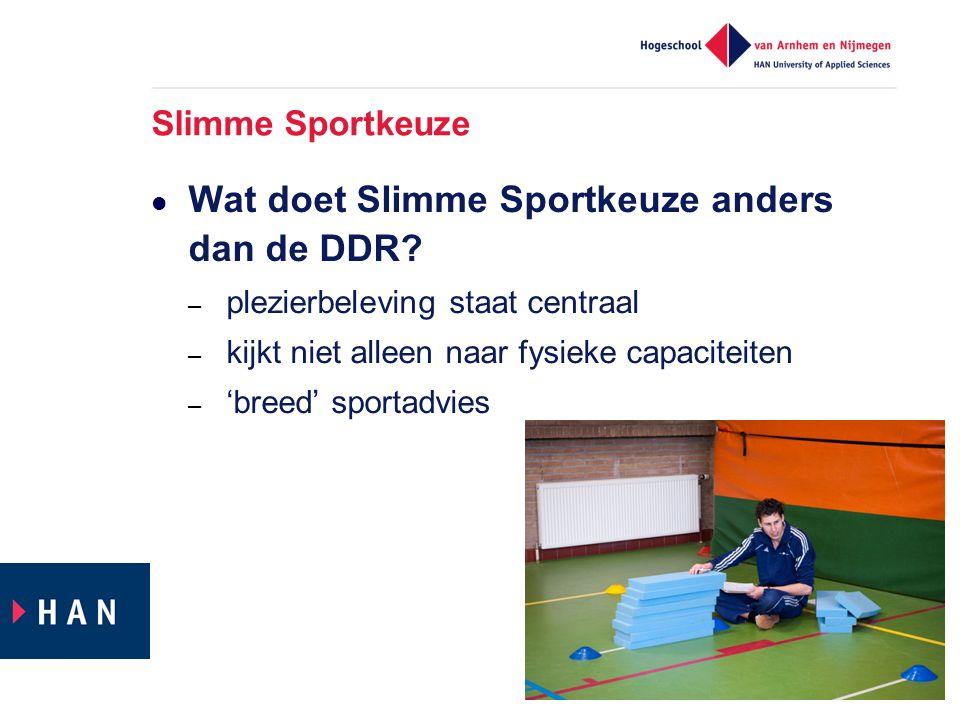 Slimme Sportkeuze  Wat doet Slimme Sportkeuze anders dan de DDR? – plezierbeleving staat centraal – kijkt niet alleen naar fysieke capaciteiten – 'br
