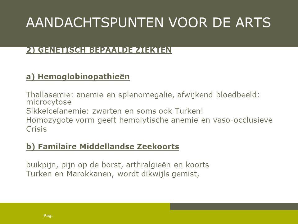 Pag. AANDACHTSPUNTEN VOOR DE ARTS 2) GENETISCH BEPAALDE ZIEKTEN a) Hemoglobinopathieën Thallasemie: anemie en splenomegalie, afwijkend bloedbeeld: mic