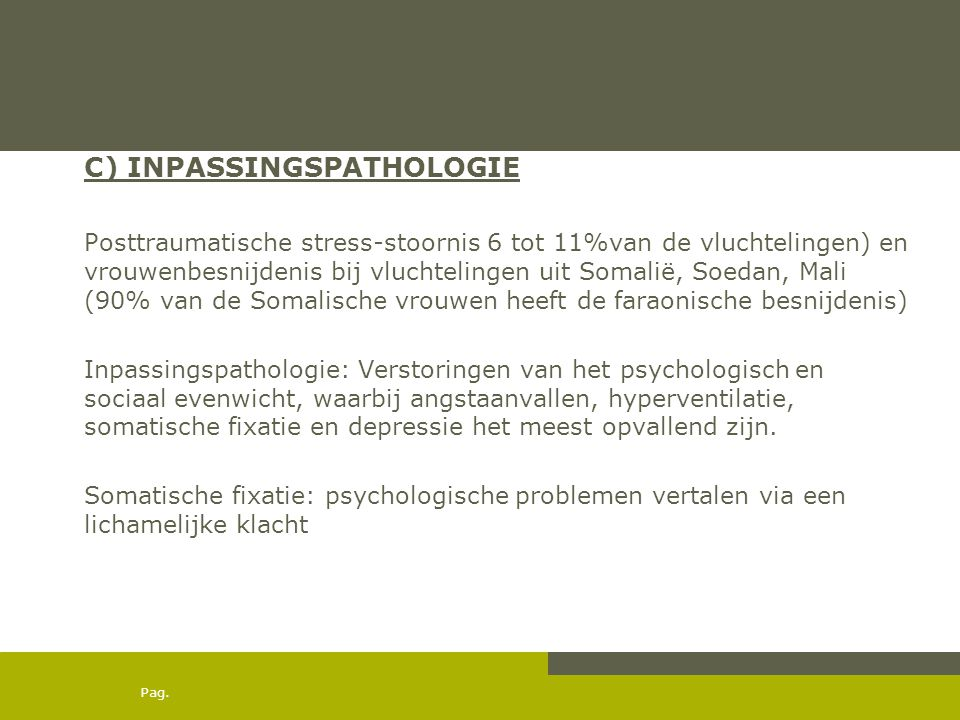 Pag. C) INPASSINGSPATHOLOGIE Posttraumatische stress-stoornis 6 tot 11%van de vluchtelingen) en vrouwenbesnijdenis bij vluchtelingen uit Somalië, Soed