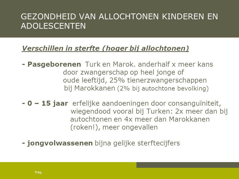 Pag. GEZONDHEID VAN ALLOCHTONEN KINDEREN EN ADOLESCENTEN Verschillen in sterfte (hoger bij allochtonen) - Pasgeborenen Turk en Marok. anderhalf x meer