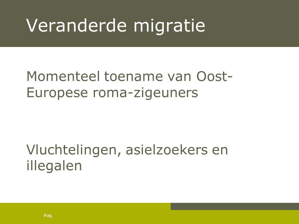 Pag. Veranderde migratie Momenteel toename van Oost- Europese roma-zigeuners Vluchtelingen, asielzoekers en illegalen