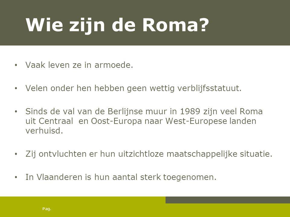 Pag. Wie zijn de Roma? • Vaak leven ze in armoede. • Velen onder hen hebben geen wettig verblijfsstatuut. • Sinds de val van de Berlijnse muur in 1989