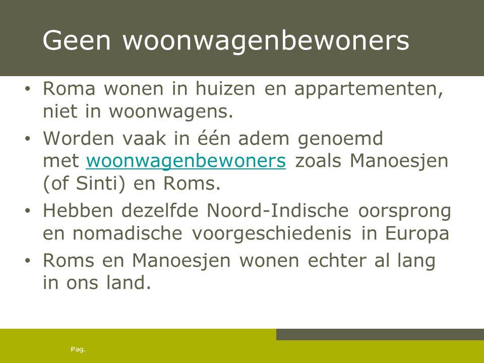 Pag. Geen woonwagenbewoners • Roma wonen in huizen en appartementen, niet in woonwagens. • Worden vaak in één adem genoemd met woonwagenbewoners zoals