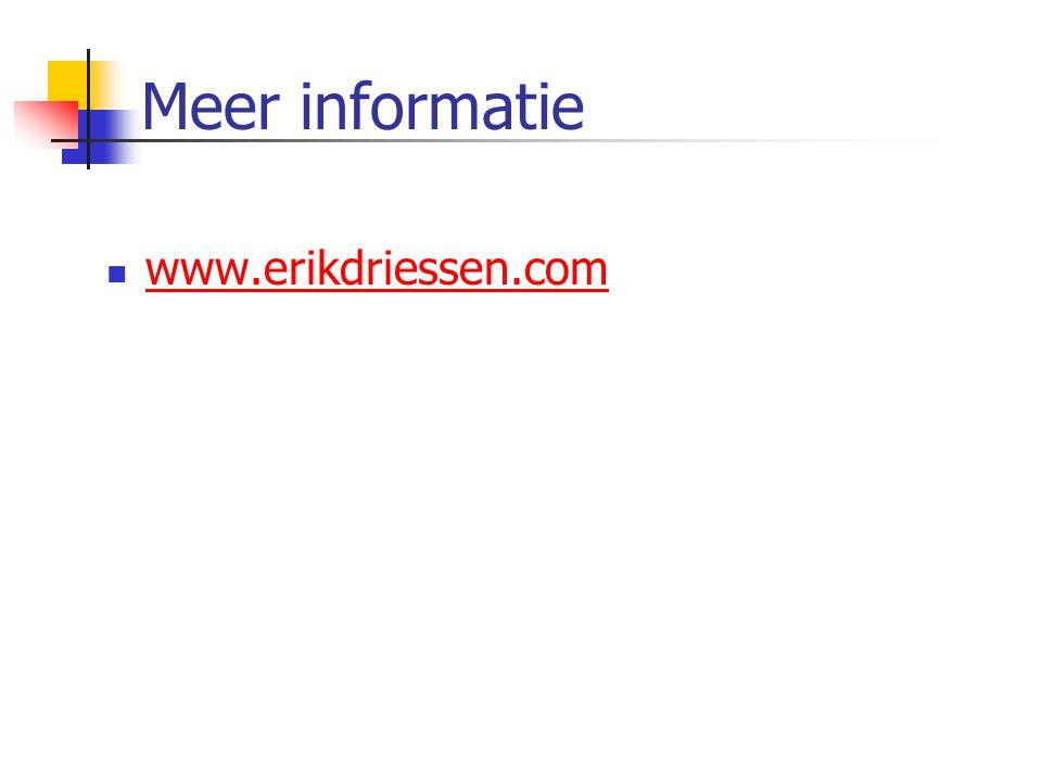 Meer informatie  www.erikdriessen.com www.erikdriessen.com