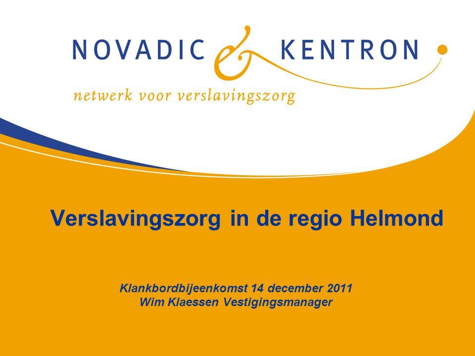 1 Verslavingszorg in de regio Helmond Klankbordbijeenkomst 14 december 2011 Wim Klaessen Vestigingsmanager