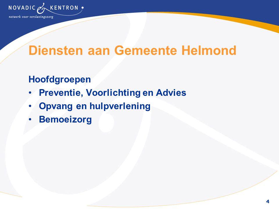 4 Diensten aan Gemeente Helmond Hoofdgroepen •Preventie, Voorlichting en Advies •Opvang en hulpverlening •Bemoeizorg