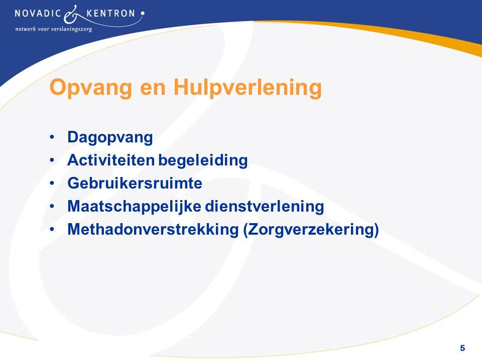 5 Opvang en Hulpverlening •Dagopvang •Activiteiten begeleiding •Gebruikersruimte •Maatschappelijke dienstverlening •Methadonverstrekking (Zorgverzekering)