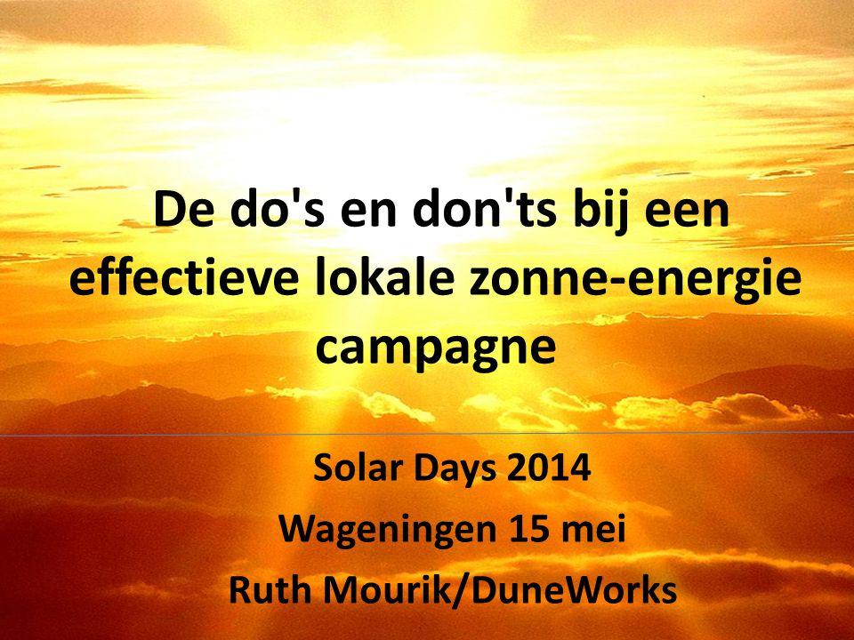De do's en don'ts bij een effectieve lokale zonne-energie campagne Solar Days 2014 Wageningen 15 mei Ruth Mourik/DuneWorks