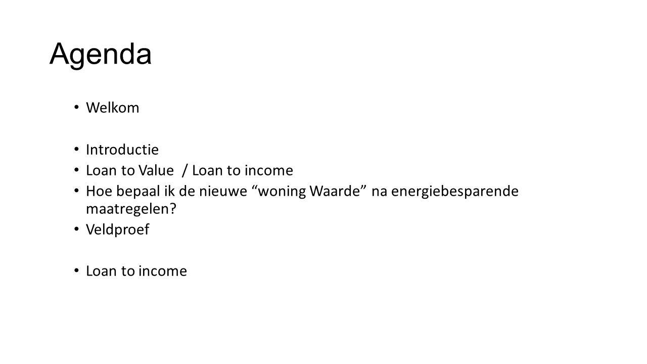 """Agenda • Welkom • Introductie • Loan to Value / Loan to income • Hoe bepaal ik de nieuwe """"woning Waarde"""" na energiebesparende maatregelen? • Veldproef"""