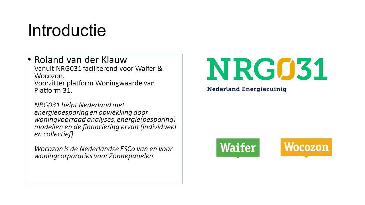 Introductie • Roland van der Klauw Vanuit NRG031 faciliterend voor Waifer & Wocozon. Voorzitter platform Woningwaarde van Platform 31. NRG031 helpt Ne