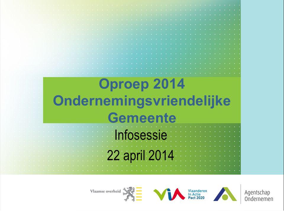 Oproep 2014 Ondernemingsvriendelijke Gemeente Infosessie 22 april 2014