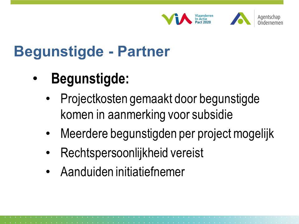 Begunstigde - Partner • Begunstigde: • Projectkosten gemaakt door begunstigde komen in aanmerking voor subsidie • Meerdere begunstigden per project mogelijk • Rechtspersoonlijkheid vereist • Aanduiden initiatiefnemer