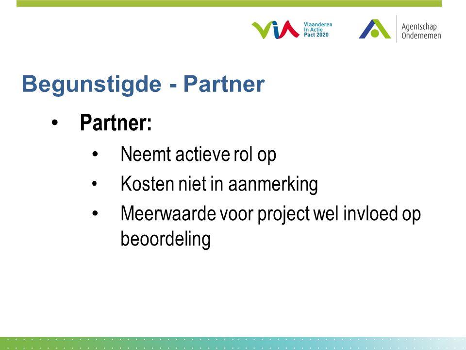 Begunstigde - Partner • Partner: • Neemt actieve rol op •Kosten niet in aanmerking • Meerwaarde voor project wel invloed op beoordeling