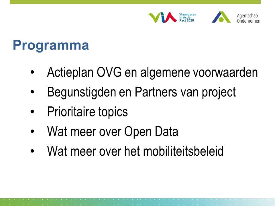 Programma • Actieplan OVG en algemene voorwaarden • Begunstigden en Partners van project • Prioritaire topics • Wat meer over Open Data • Wat meer over het mobiliteitsbeleid