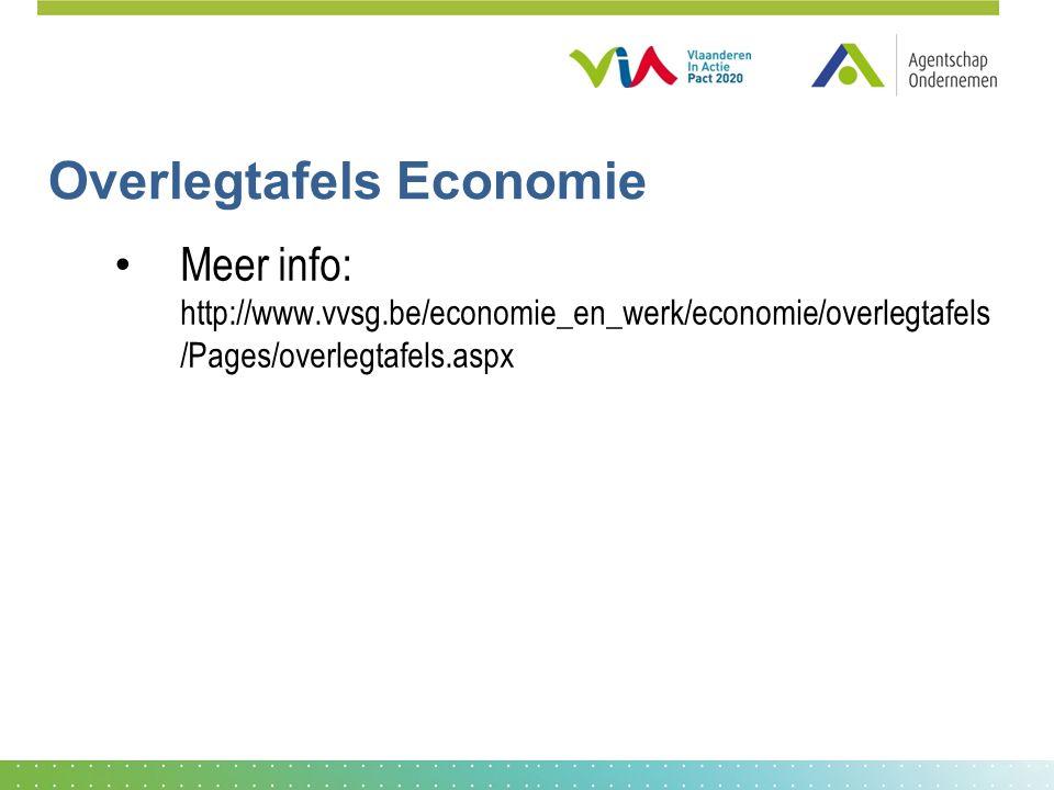 Overlegtafels Economie • Meer info: http://www.vvsg.be/economie_en_werk/economie/overlegtafels /Pages/overlegtafels.aspx