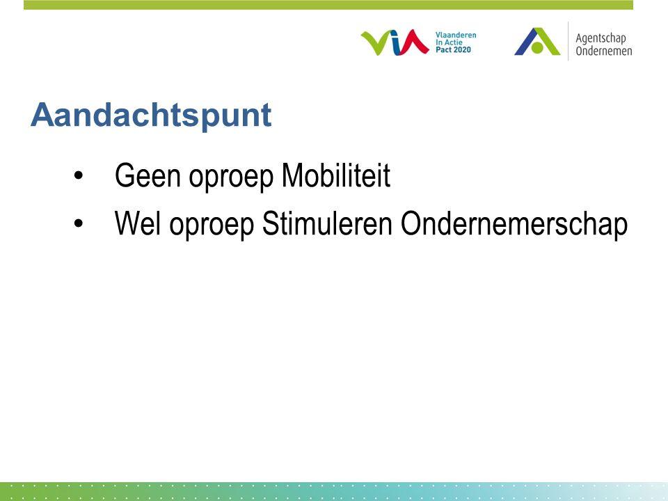 Aandachtspunt • Geen oproep Mobiliteit • Wel oproep Stimuleren Ondernemerschap