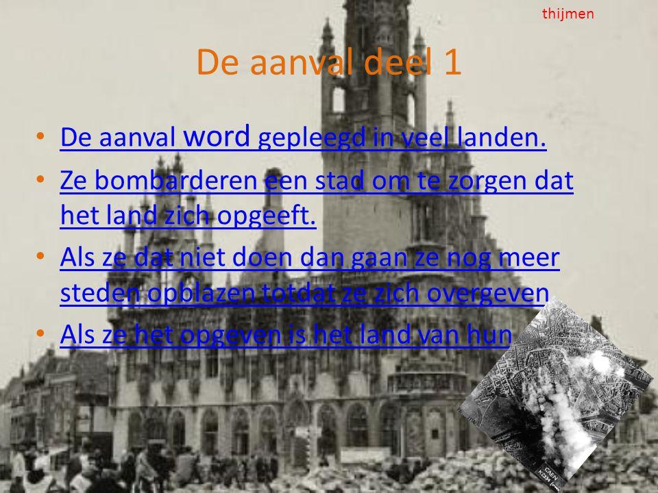 De aanval deel 1 • De aanval word gepleegd in veel landen. De aanval word gepleegd in veel landen. • Ze bombarderen een stad om te zorgen dat het land