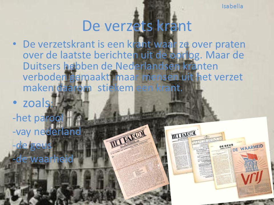 De verzets krant • De verzetskrant is een krant waar ze over praten over de laatste berichten uit de oorlog. Maar de Duitsers hebben de Nederlandsen k