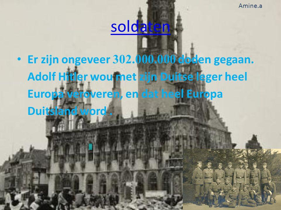 soldaten • Er zijn ongeveer 302.000.000 doden gegaan. Adolf Hitler wou met zijn Duitse leger heel Europa veroveren, en dat heel Europa Duitsland word.