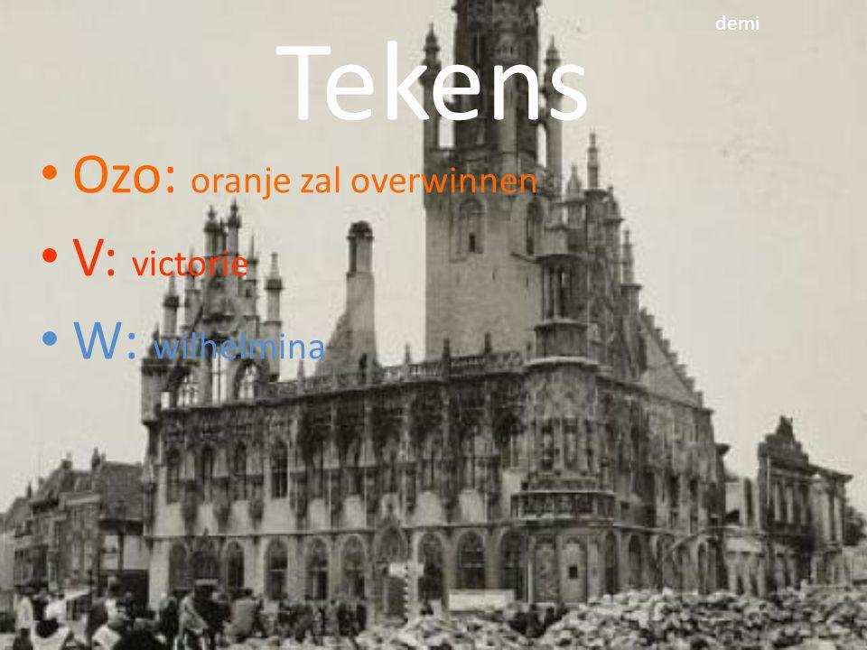 Tekens • Ozo: oranje zal overwinnen • V: victorie • W: wilhelmina demi