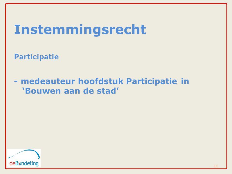 Instemmingsrecht Participatie - medeauteur hoofdstuk Participatie in 'Bouwen aan de stad' 16