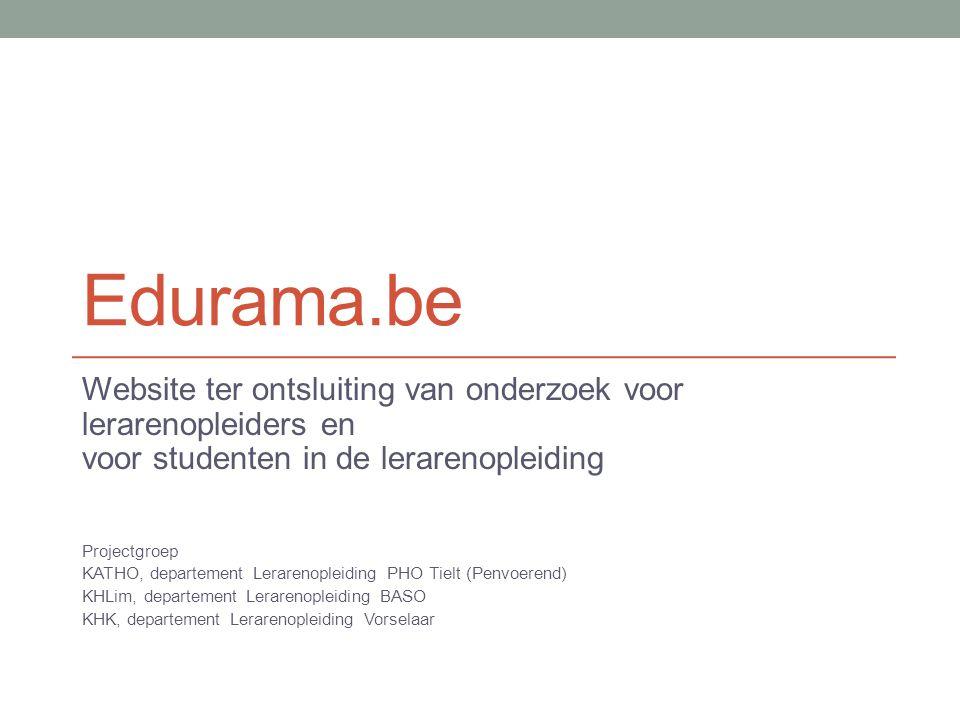 Edurama.be Website ter ontsluiting van onderzoek voor lerarenopleiders en voor studenten in de lerarenopleiding Projectgroep KATHO, departement Lerare