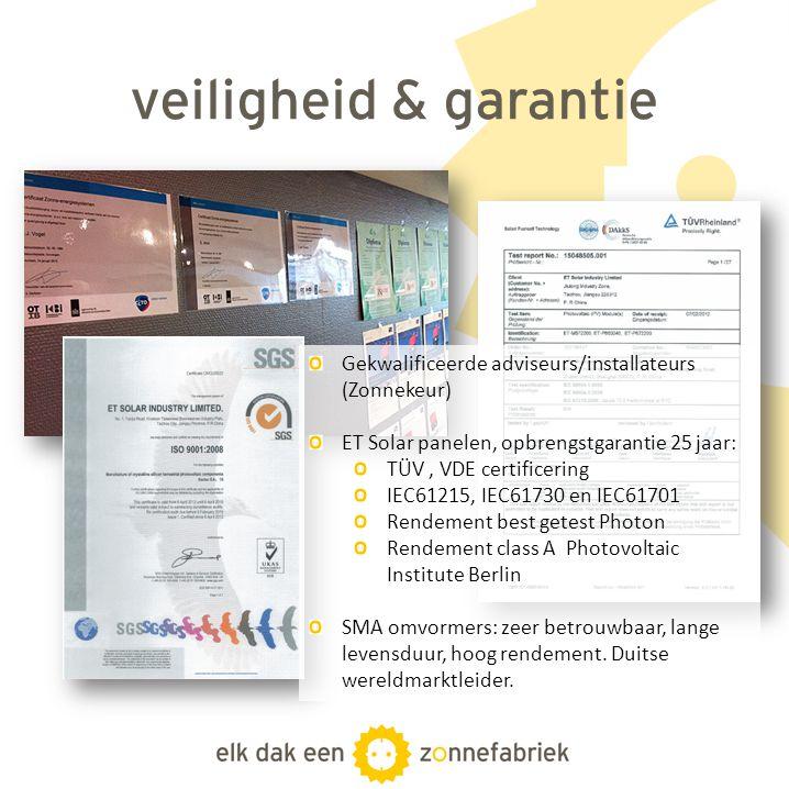 veiligheid & garantie Gekwalificeerde adviseurs/installateurs (Zonnekeur) ET Solar panelen, opbrengstgarantie 25 jaar: TÜV, VDE certificering IEC61215