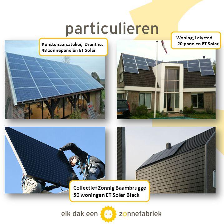 particulieren Kunstenaarsatelier, Drenthe, 48 zonnepanelen ET Solar Woning, Lelystad 20 panelen ET Solar Collectief Zonnig Baambrugge 50 woningen ET S